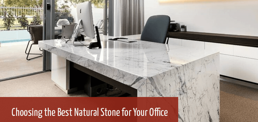 Choosing the Best Natural Stone for Your Office